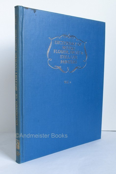 A Dictionary of British Flower, Fruit, and Still Life Painters Vol 2 1850-1950
