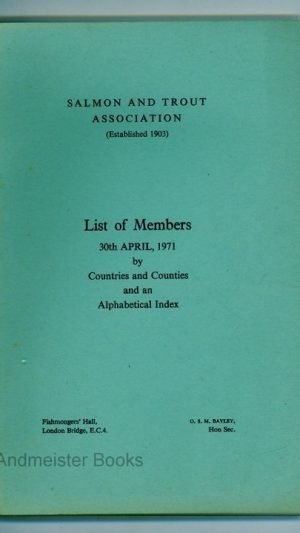 Salmon and Trout Association List of Members 30th April 1971 by Countries and Counties and an Alphabetical Index
