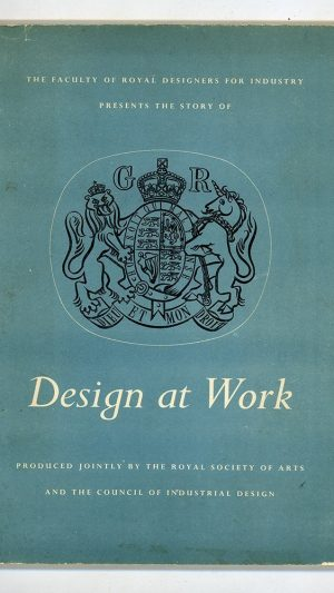 Design at Work: An introduction to the industrial designer, with a study of his methods of working and the position he holds in British industry today