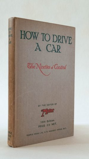 How To Drive A Motorcar. A Complete Guide and Handbook to the Subtleties of Motoring under Present Day Road Traffic Conditions.