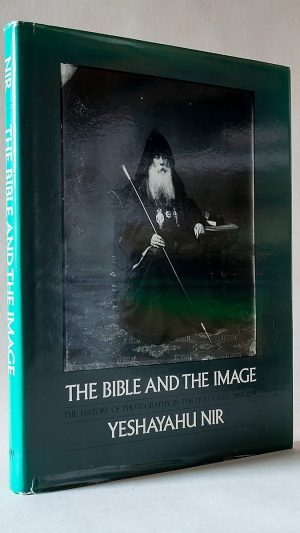 The Bible and The Image: The History of Photography in the Holy Land 1839-1899