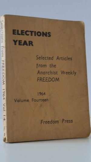 Elections Year: Selected Articles from the Anarchist Weekly Freedom 1964 Volume Fourteen