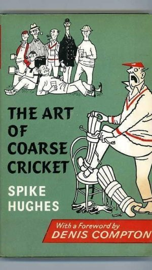 The Art of Coarse Cricket. A Study of Its Principles Traditions and Practice