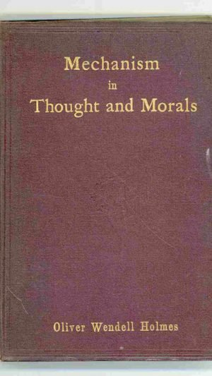 Mechanism in Thought and Morals: An Address with Notes and Afterthoughts