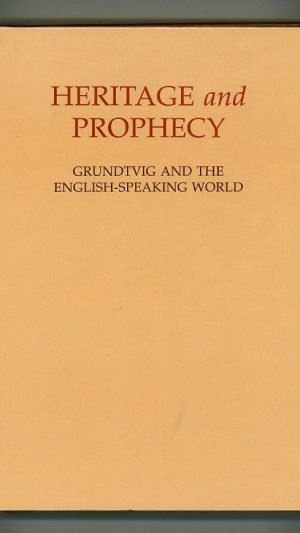 Heritage and Prophecy. Grundtvig and the English-Speaking World