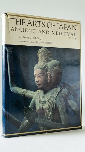 The Arts of Japan: Ancient and Medieval Vol. I