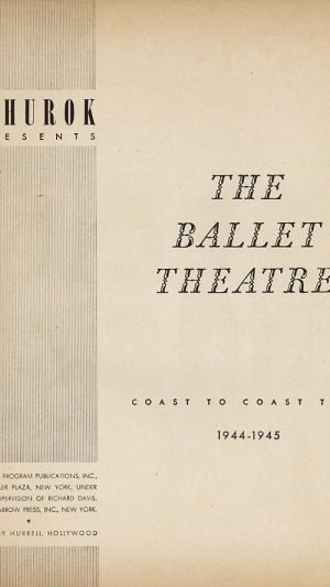 S Hurok Presents The Ballet Theatre Coast to Coast Tour 1944-1945.