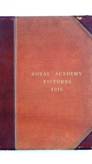 Royal Academy Pictures and Sculpture 1915 Illustrating the One Hundred and Forty-Seventh Exhibition of the Royal Academy