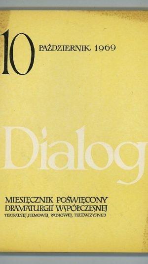Dialog: Miesiecznik Poswiecony Dramaturgii Wspolczesnej Teatrainej, Filmowej, Radiowej; Rok XIV, Pazdziernik 1969 NR 10