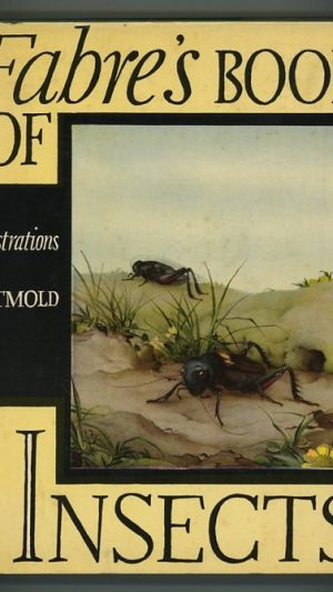 "Fabre's Book of Insects: Retold from Alexander Teixeira de Mattos' Translation of Fabre's ""Souvenirs Entomologiques"""