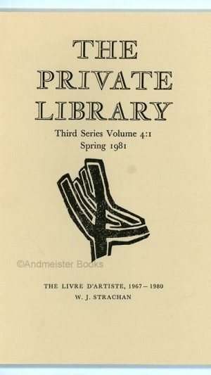The Private Library Quarterly Journal of the Private Libraries Association Third Series Volume 4:1,2,3 and 4 – Spring, Summer, Autumn, Winter 1981