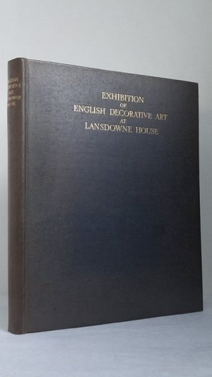 Illustrated Catalogue of the Loan Exhibition of English Decorative Art at Lansdowne House, February 17th – 28th, 1929