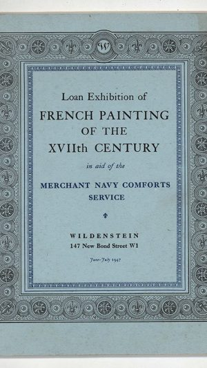 Loan Exhibition of French Painting of the XVIIth Century in aid of the Merchant Navy Comforts Service. June 20th – July 31st 1947