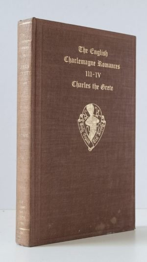 The English Charlemagne Romances, Parts III and IV: The Lyf of the Noble and Crysten Prynce Charles the Grete