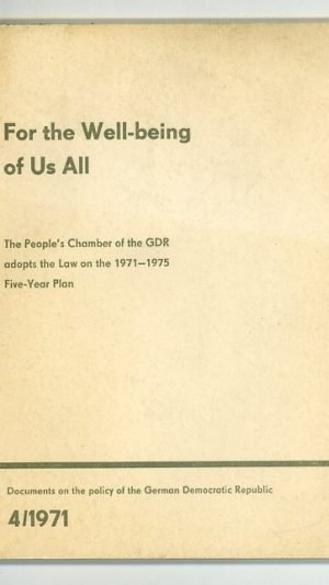 For the well-being of us all: The People's Chamber of the GDR adopts the law on the 1971-1975 Five Year Plan. Documents on the policy of the German Democratic Republic 4/1971