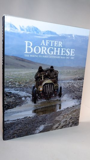 After Borghese: The Peking to Paris Centenary Raid 1907-2007