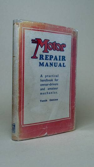 The Motor Repair Manual: A Practical Handbook for Owner-Drivers and Amateur Mechanics