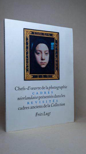 Cadres revisités Chefs-d'oeuvre de la photographi néerlandaise présentés dans les cadres anciens de la Collection Frits Lugt
